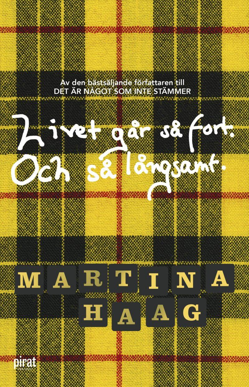 Livet går så fort och så långsamt av Martina Haag.