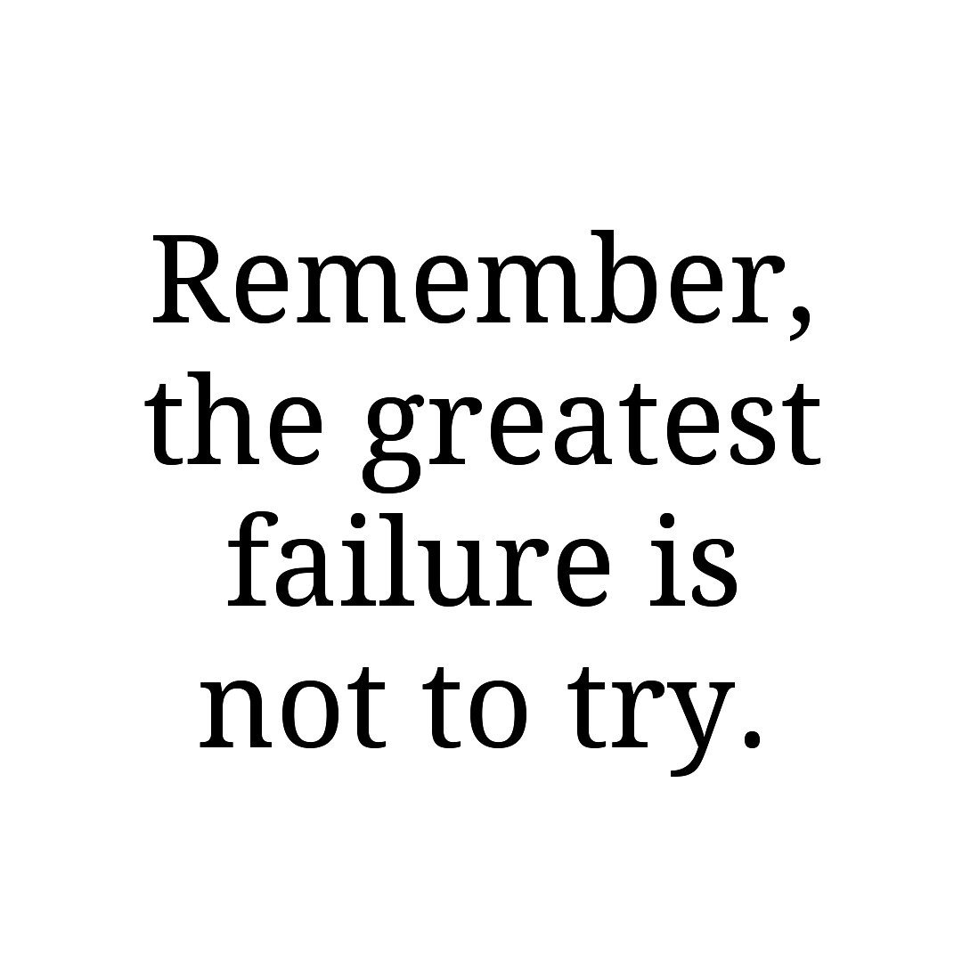 Failure is not to try